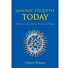 Masonic Etiquette Today: A Modern Guide to Masonic Protocol
