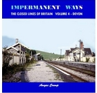 Impermanent Ways: The Closed Lines of Britain Volume 4 - Devon