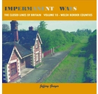 Impermanent Ways: The Closed Lines of Britain Volume 10 - Welsh Border Counties