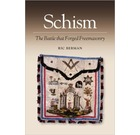 Schism The Battle that Forged Freemasonry