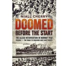 Doomed Before the Start : The Allied Intervention in Norway 1940 Vol 1