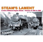 Steam's Lament: London Midland Engine Sheds - Volume IV, 20A to 28B